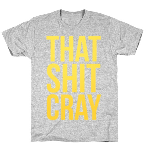 That Shit Cray T-Shirt
