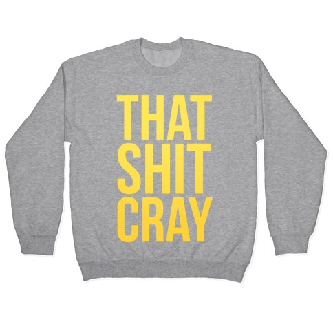 That Shit Cray Pullover