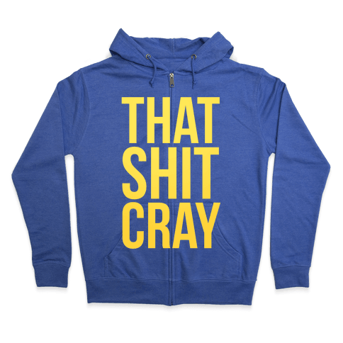 That Shit Cray Zip Hoodie
