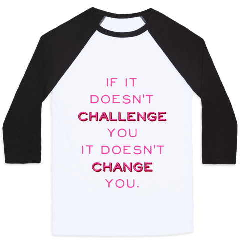 If It Doesn't Challenge You It Doesn't Change You Baseball Tee