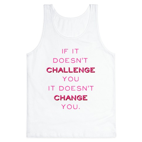 If It Doesn't Challenge You It Doesn't Change You Tank Top