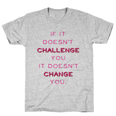 If It Doesn't Challenge You It Doesn't Change You Mens T-Shirt