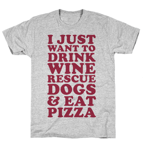 I Just Want to Drink Wine Rescue Dogs & Eat Pizza Mens T-Shirt
