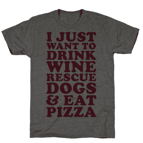 I Just Want to Drink Wine Rescue Dogs & Eat Pizza