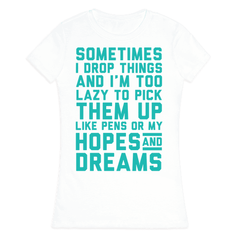 Sometimes I Drop Things Womens T-Shirt