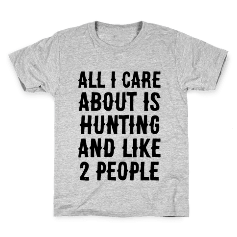 All I Care About Is Hunting And Like 2 People Kids T-Shirt
