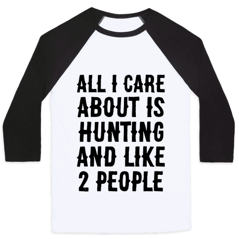 All I Care About Is Hunting And Like 2 People Baseball Tee