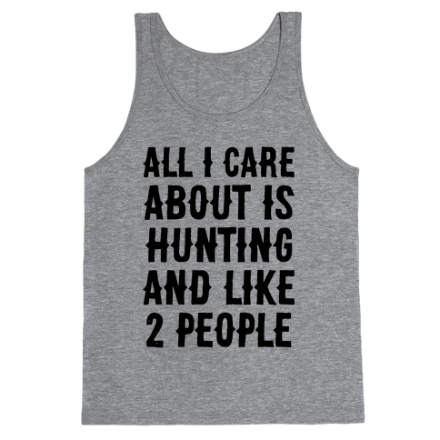 All I Care About Is Hunting And Like 2 People Tank Top