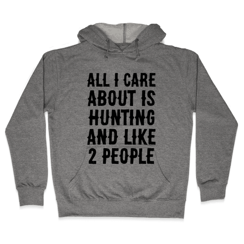All I Care About Is Hunting And Like 2 People Hooded Sweatshirt