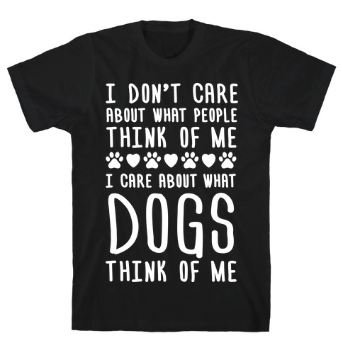 I Care About What Dogs Think T-Shirt