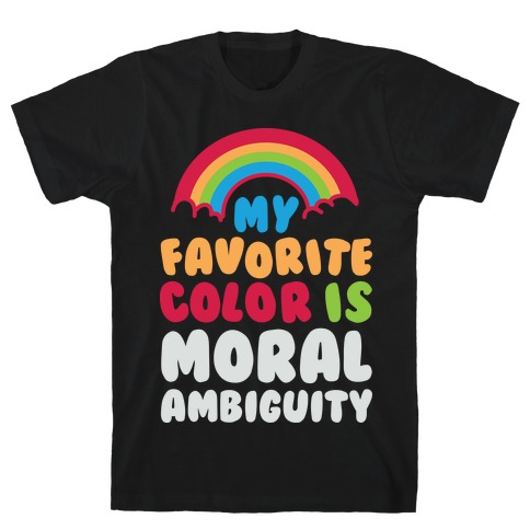 My Favorite Color Is Moral Ambiguity T-Shirt