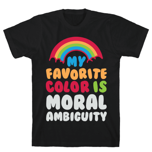 My Favorite Color Is Moral Ambiguity Mens T-Shirt
