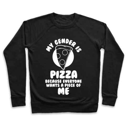 My Gender Is Pizza Pullover
