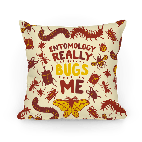 Entomology Really Bugs Me Pillow
