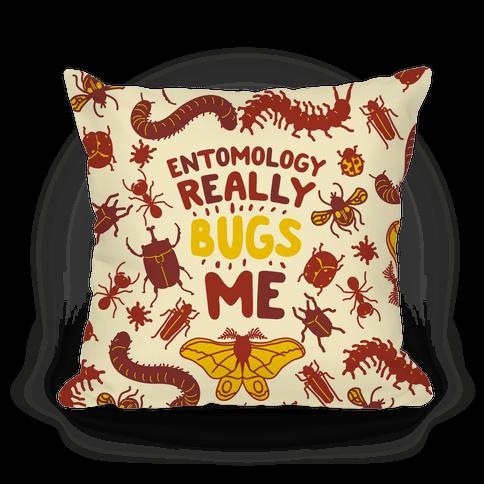 Entomology Really Bugs Me Pillow