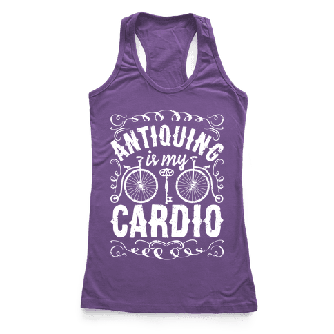 Antiquing Is My Cardio Racerback Tank Top