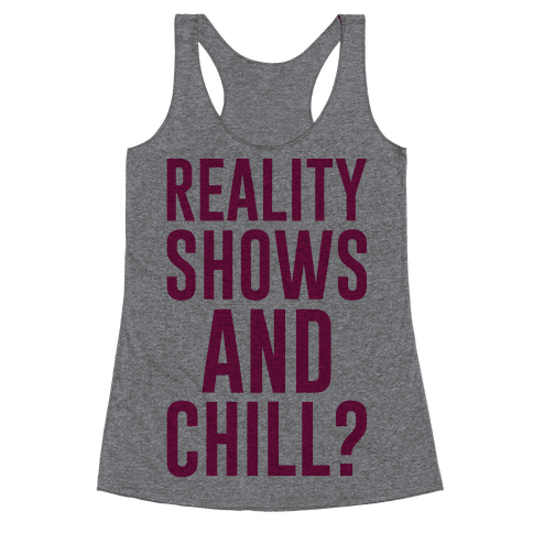 Reality Shows And Chill Racerback Tank Top