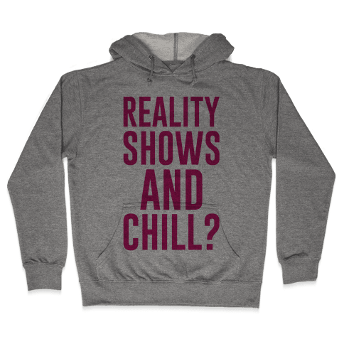 Reality Shows And Chill Hooded Sweatshirt