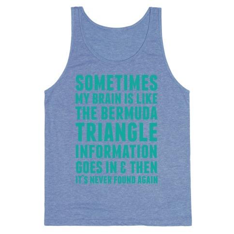 Sometimes My Brain Is Like The Bermuda Triangle Tank Top