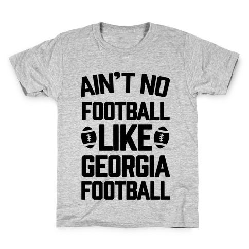 Ain't No Football Like Georgia Football Kids T-Shirt