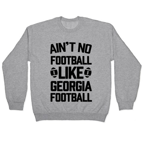 Ain't No Football Like Georgia Football Pullover