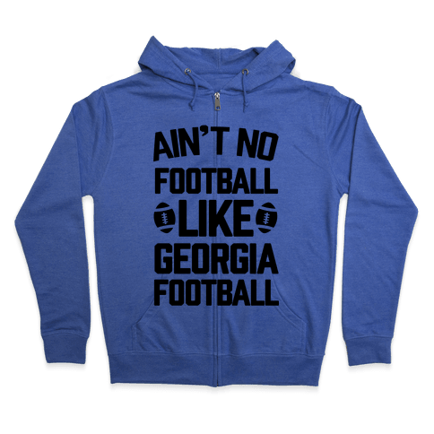 Ain't No Football Like Georgia Football Zip Hoodie