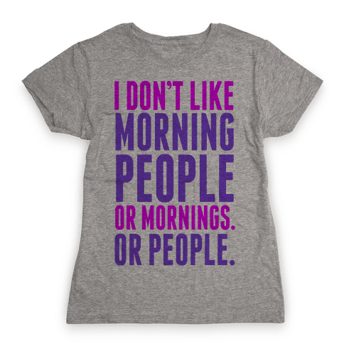 I Don't Like Morning People Womens T-Shirt
