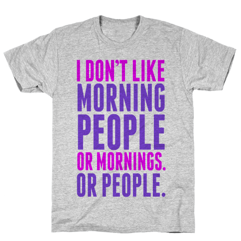 I Don't Like Morning People Mens T-Shirt