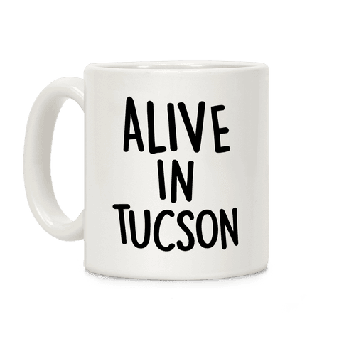 Alive In Tucson Coffee Mug
