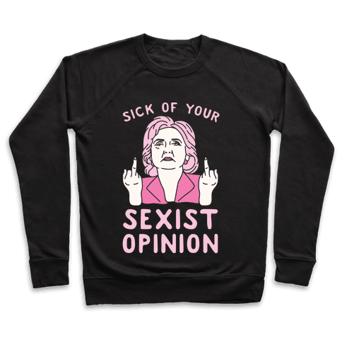 Sick Of Your Sexist Opinion Pullover