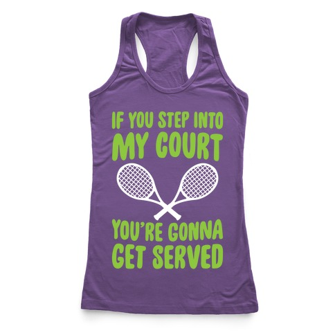 If You Step Into My Court, You're Gonna Get Served Racerback Tank Top