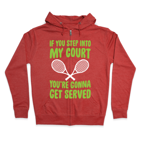 If You Step Into My Court, You're Gonna Get Served Zip Hoodie