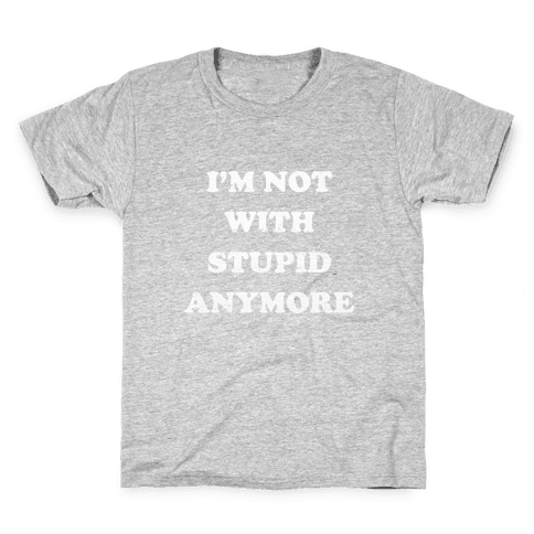I'm Not With Stupid Anymore Kids T-Shirt