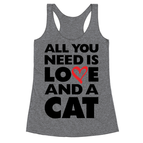 All You Need Is Love And A Cat Racerback Tank Top