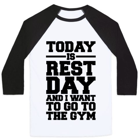 Today Is Rest Day And I Want To Go To The Gym Baseball Tee