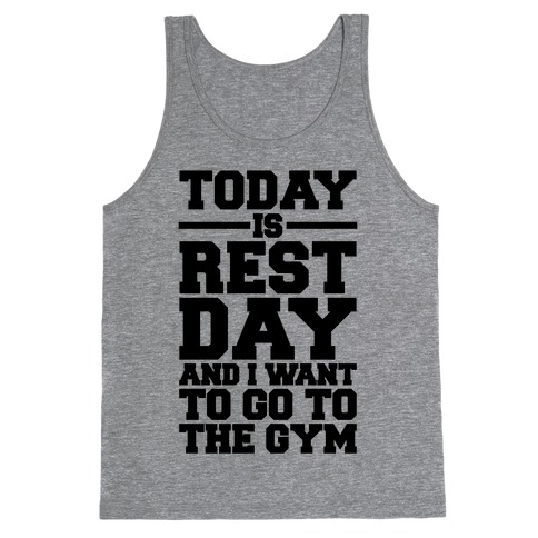 Today Is Rest Day And I Want To Go To The Gym Tank Top