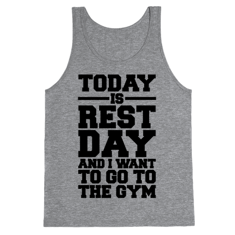 Today Is Rest Day And I Want To Go To The Gym