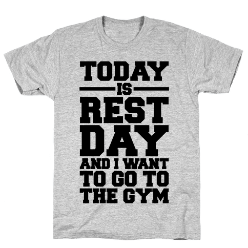 Today Is Rest Day And I Want To Go To The Gym Mens T-Shirt