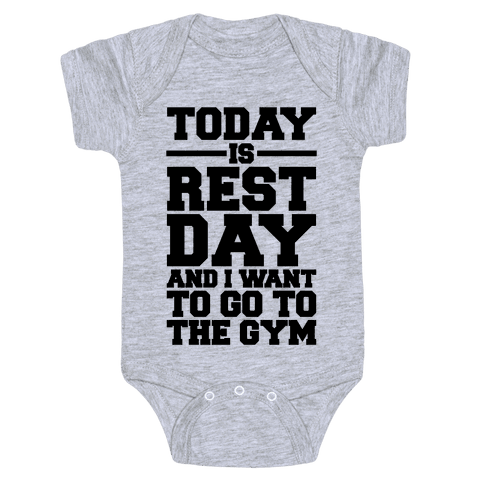Today Is Rest Day And I Want To Go To The Gym Baby Onesy