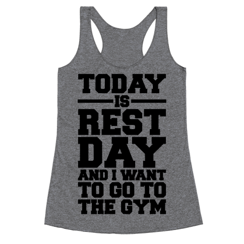 Today Is Rest Day And I Want To Go To The Gym Racerback Tank Top