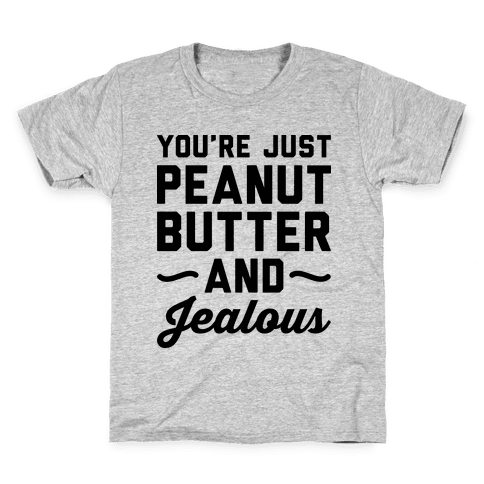 You're Just Peanut Butter And Jealous Kids T-Shirt
