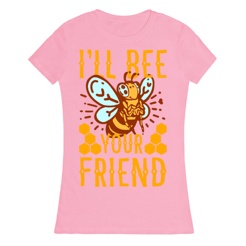 I'll Bee Your Friend Womens T-Shirt