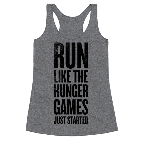 Run Like The Hunger Games Just Started Racerback Tank Top