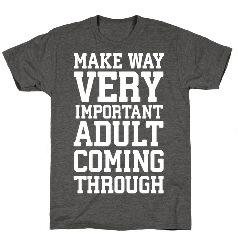 Make Way, Very Important Adult Coming Through T-Shirt