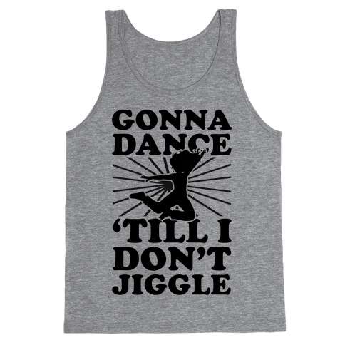 Gonna Dance Till I Don't Jiggle Tank Top