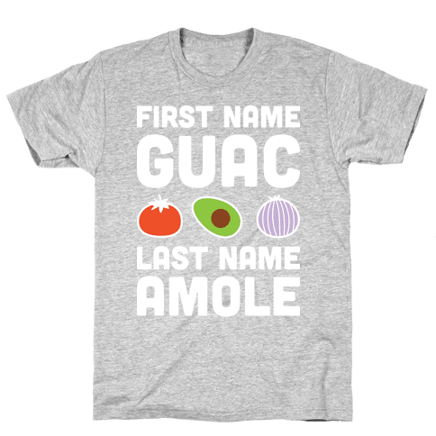 First name guac last name amole tshirt human for Last name pictures architecture