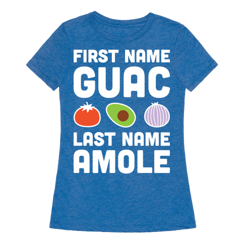 First name guac last name amole t shirt lookhuman for Last name pictures architecture