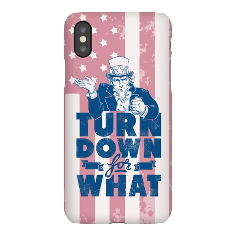 Turn Down For What Uncle Sam Phone Case