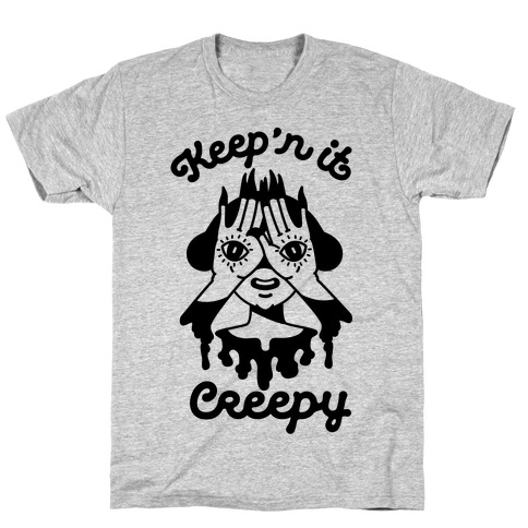 Keep'n It Creepy T-Shirt
