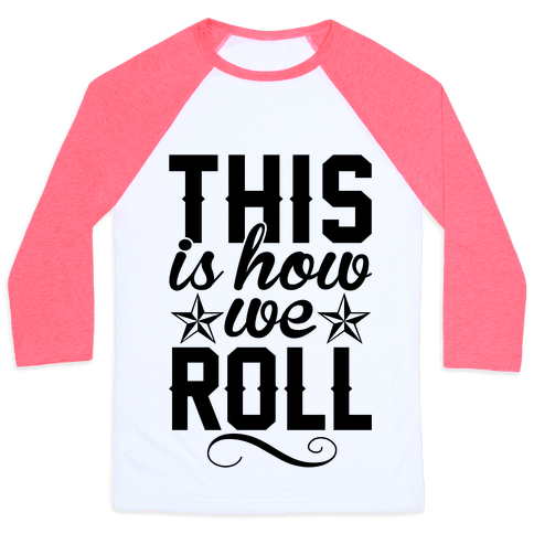This Is How We Roll Baseball Tee